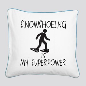SNOWSHOEING is My Superpower Square Canvas Pillow