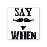 Say When Square Sticker 3