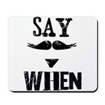 Say When Mousepad