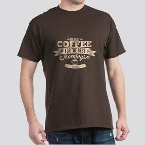 The Best Coffee For The Best Mornings Dark T-Shirt