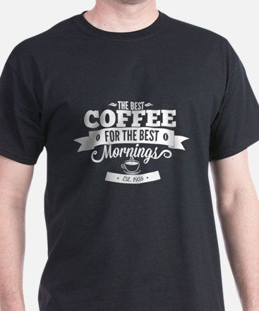 The Best Coffee For The Best Mornings T-Shirt