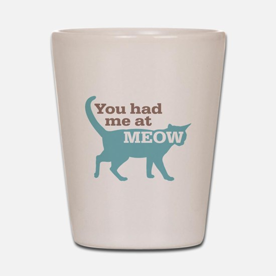 Had Me At MEOW Shot Glass