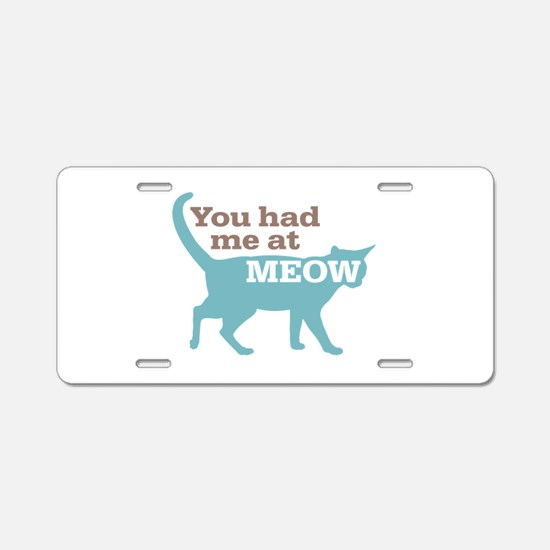Had Me At MEOW Aluminum License Plate