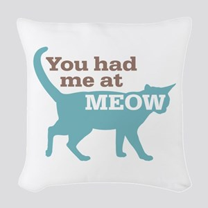 Had Me At MEOW Woven Throw Pillow