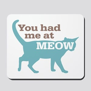 Had Me At MEOW Mousepad