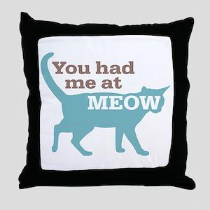 Had Me At MEOW Throw Pillow