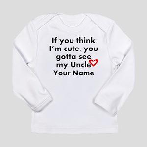 You Gotta See My Uncle (Custom) Long Sleeve T-Shir