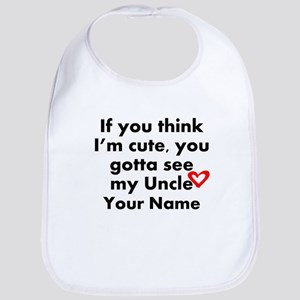 You Gotta See My Uncle (Custom) Bib