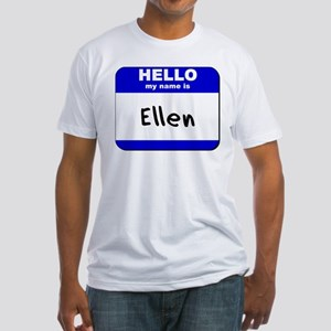 hello my name is ellen Fitted T-Shirt