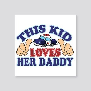 """This Kid Loves Her Daddy Police Square Sticker 3"""""""