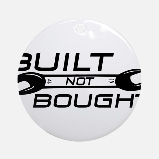 Built Not Bought Ornament (Round)
