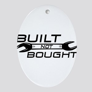 Built Not Bought Ornament (Oval)