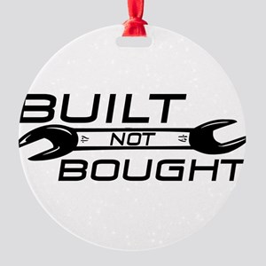 Built Not Bought Round Ornament