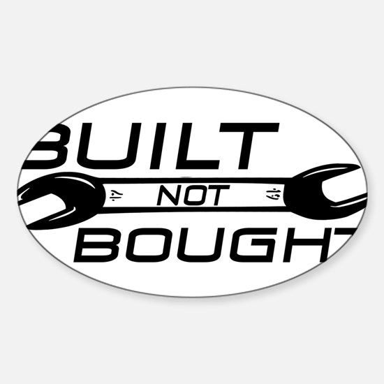 Built Not Bought Sticker (Oval)