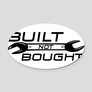 Built Not Bought Oval Car Magnet