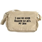 I Don't See Any Reason To Act My Age Messenger Bag