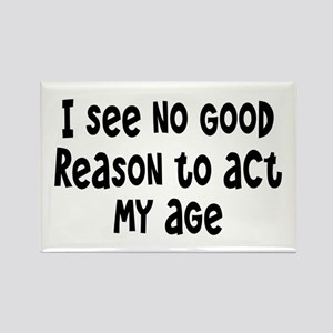 I Don't See Any Reason To Act My Age Rectangle Mag