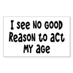 I Don't See Any Reason To Act My Age Sticker (Rect