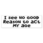 I Don't See Any Reason To Act My Age Sticker (Bump