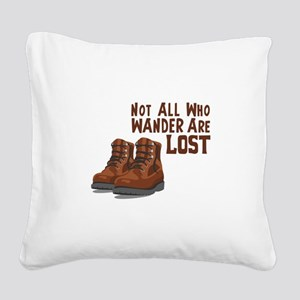 Not All Who Wander Are Lost Square Canvas Pillow