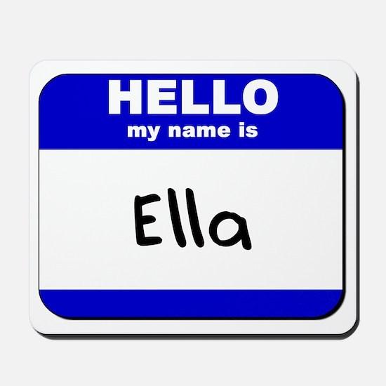 hello my name is ella  Mousepad