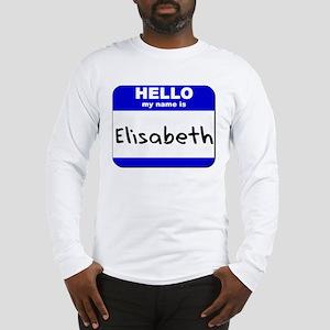 hello my name is elisabeth Long Sleeve T-Shirt