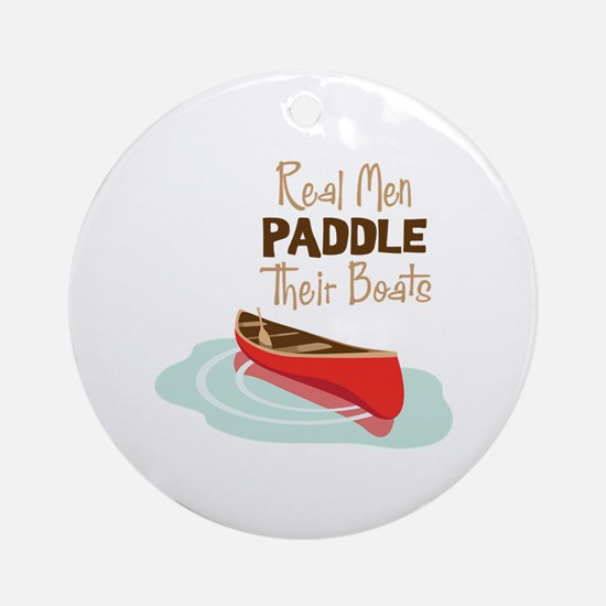 Real Men PADDLE Their boats Ornament (Round)
