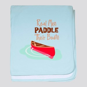 Real Men PADDLE Their boats baby blanket