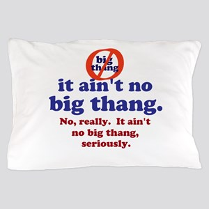 No Big Thang Pillow Case