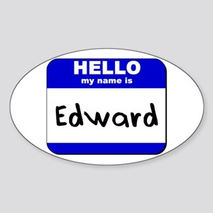 hello my name is edward Oval Sticker