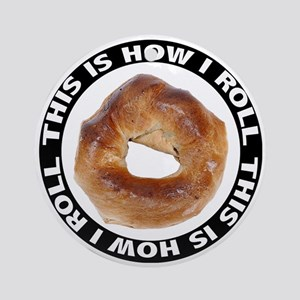 How I Roll Bagel Ornament (Round)