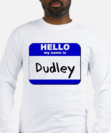 hello my name is dudley Long Sleeve T-Shirt
