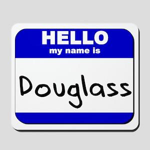 hello my name is douglass  Mousepad