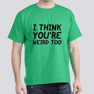 I Think You're Weird Too Dark T-Shirt