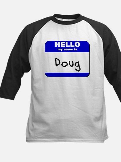 hello my name is doug Kids Baseball Jersey