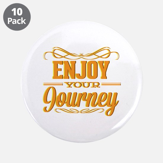 "Enjoy Your Journey 3.5"" Button (10 pack)"