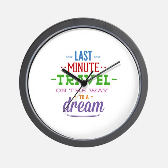 Last Minute Travel On The Way To A Dream Wall Cloc