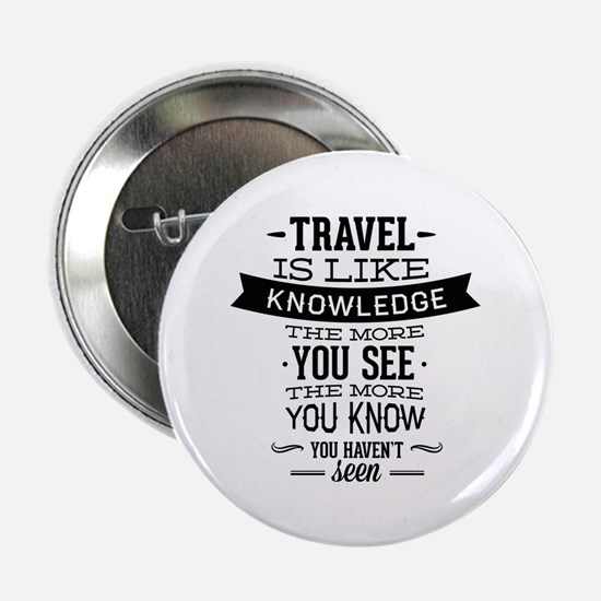 """Travel Is Like Knowledge 2.25"""" Button (10 pack)"""