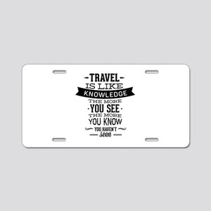 Travel Is Like Knowledge Aluminum License Plate