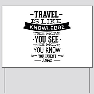 Travel Is Like Knowledge Yard Sign