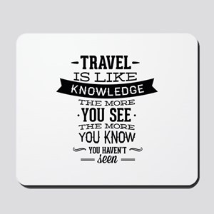 Travel Is Like Knowledge Mousepad