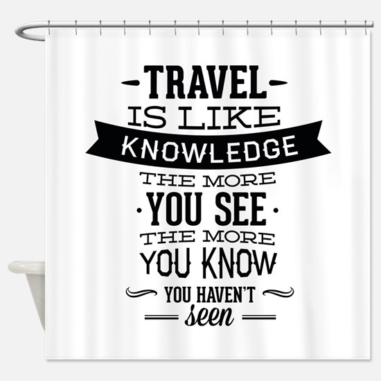 Travel Is Like Knowledge Shower Curtain