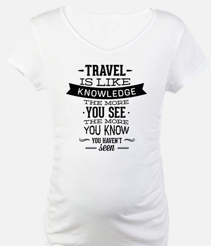 Travel Is Like Knowledge Shirt