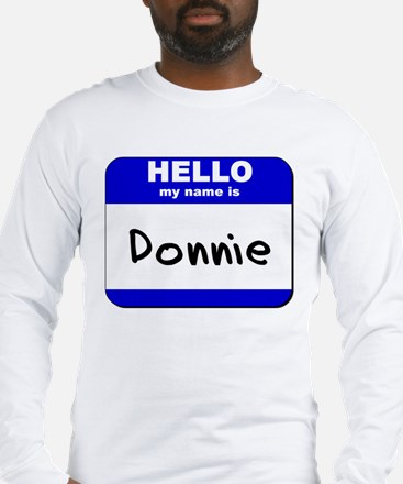 hello my name is donnie Long Sleeve T-Shirt