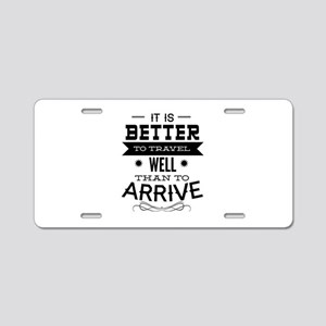It's Better To Travel Well Than To Arrive Aluminum