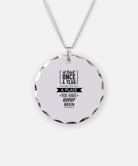 Go To A Place You Have Never Been Necklace