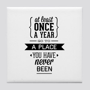 Go To A Place You Have Never Been Tile Coaster