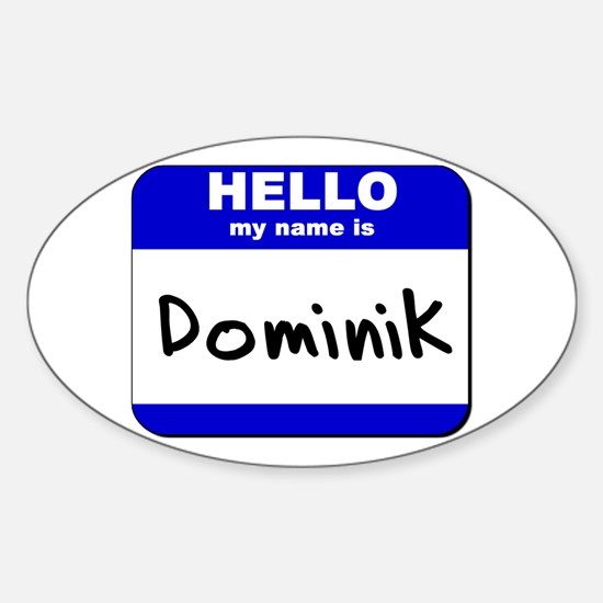 hello my name is dominik Oval Decal