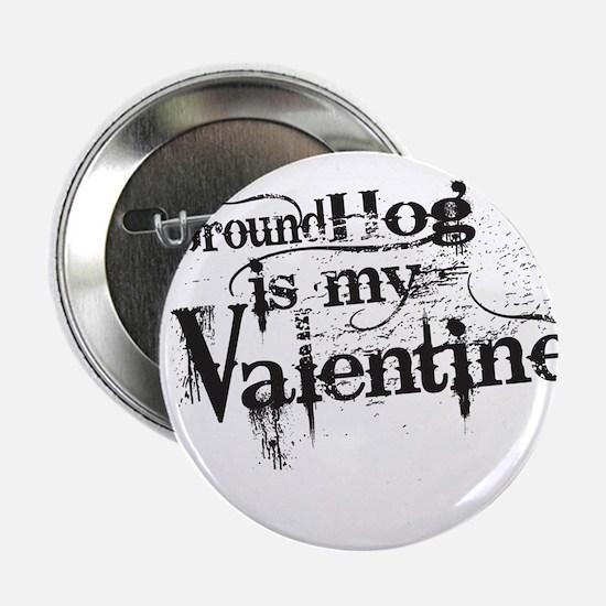 """Ground Hog is My Valentine 2.25"""" Button"""