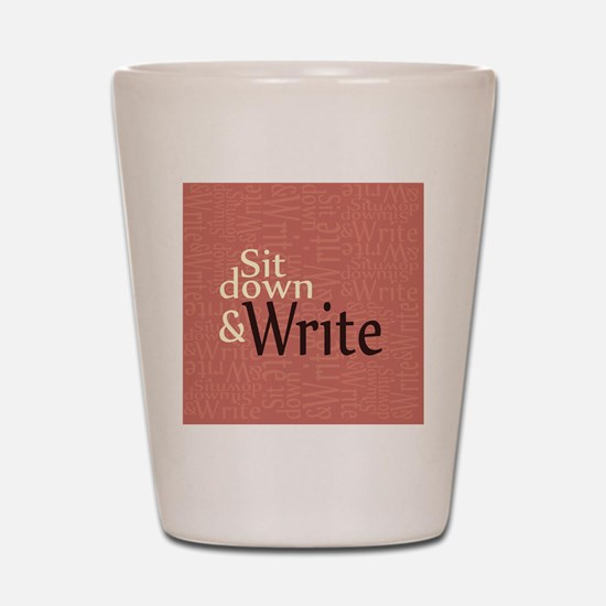 Sit Down Write Shot Glass